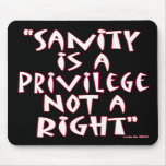 Sanity is a Privilege not a Right Mouse Pads