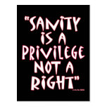 Sanity is a Privilege not a Right Post Card