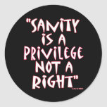 Sanity is a Privilege not a Right Stickers
