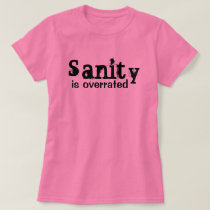 Sanity is Overrated - funny T-Shirt