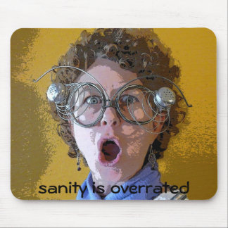 Sanity is overrated mouse pad