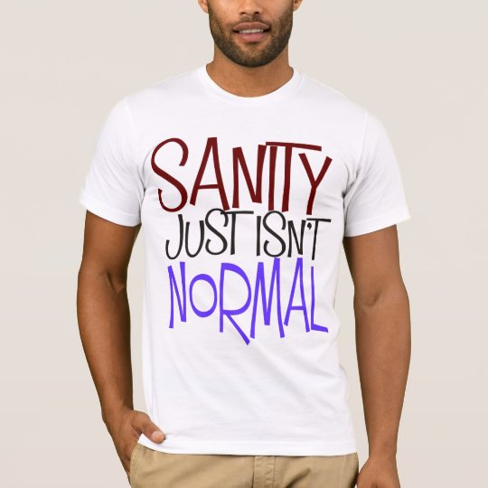 """Sanity Just Isn't Normal"" Mens T-Shirt"