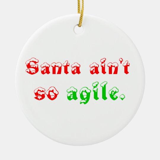 Santa ain't so agile ceramic ornament