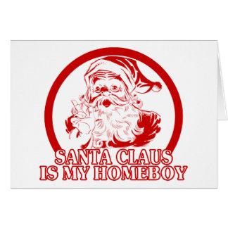Santa Claus is my Homeboy Greeting Card
