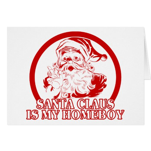 Santa Claus is my Homeboy Greeting Card