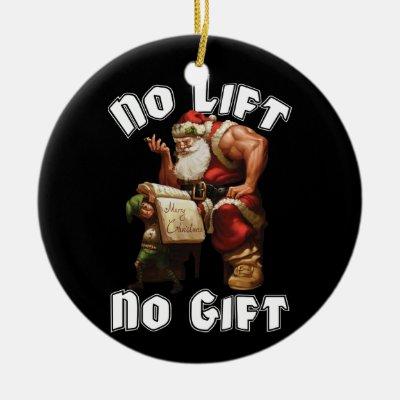 Santa Claus - No Lift, No Gift Ceramic Ornament | Zazzle.com