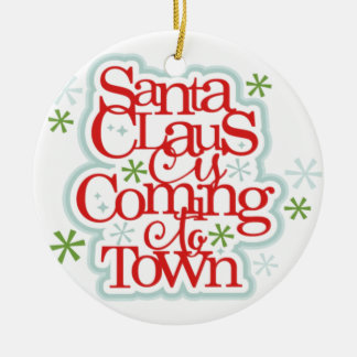 Santa Clause is Coming to Town Christmas Ceramic Ornament