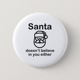 Santa Doesn't Believe In You Either Button