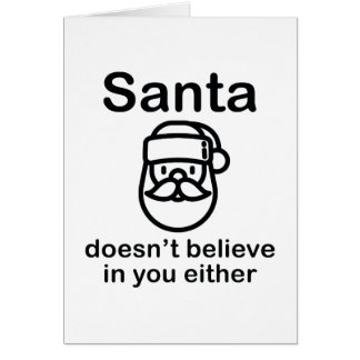 Santa Doesn't Believe In You Either Card