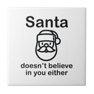 Santa Doesn't Believe In You Either Ceramic Tile