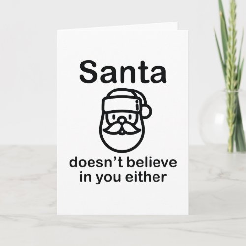 Santa Doesnt Believe In You Either Holiday Card