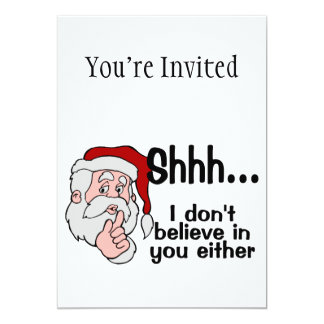 Santa Doesn't Believe In You Either 5x7 Paper Invitation Card