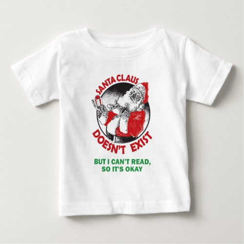 Santa Doesnt Exist_But I cant Read So its ok Baby T_Shirt