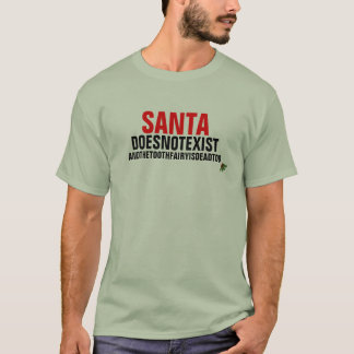 Santa doesn't exist T-Shirt