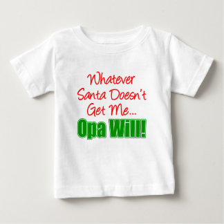 Santa Doesn't Get Me Opa Will Baby T-Shirt
