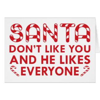 Santa Don't Like You Card