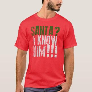 Santa? I Know Him! T-Shirt