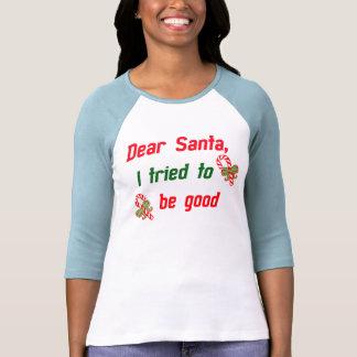 Santa, I tried to be good Tshirts