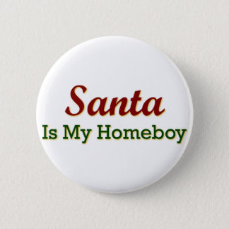 Santa Is My Homeboy Button