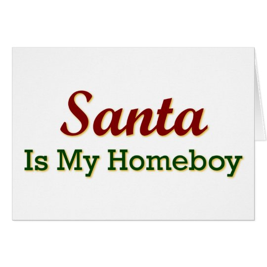 Santa Is My Homeboy Card