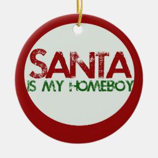 Santa is my Homeboy Ceramic Ornament