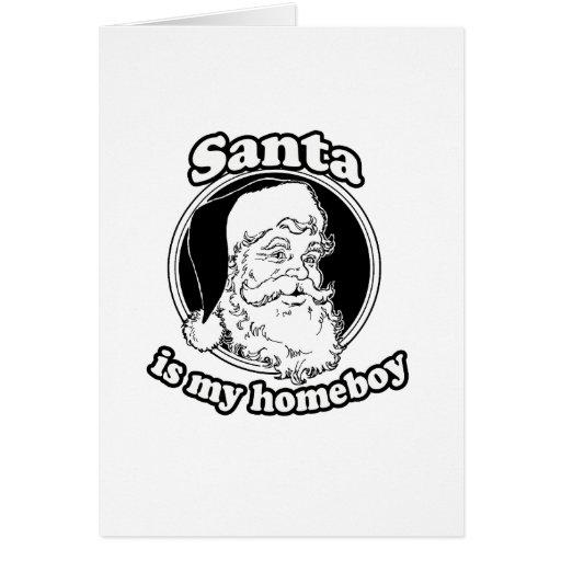 Santa is my homeboy greeting cards