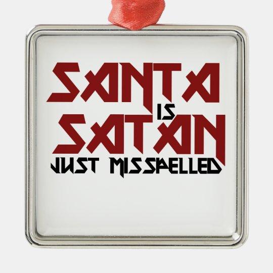 Santa is Satan Metal Ornament