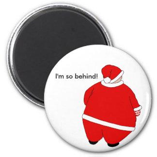 Santa Is SO Behind Magnet
