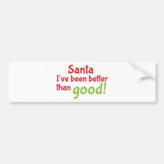 Santa I've been better than good! Bumper Sticker