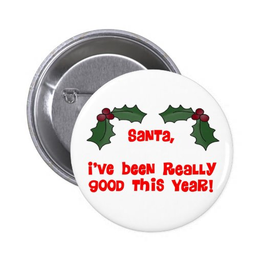 Santa,  I've Been Really Good This Year! Pinback Buttons