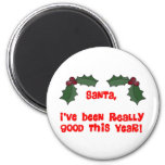 Santa,  I've Been Really Good This Year! Magnet
