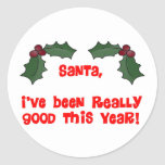 Santa,  I've Been Really Good This Year! Classic Round Sticker
