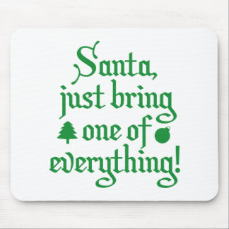 Santa, Just Bring One Of Everything! Mouse Pad