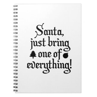 Santa, Just Bring One Of Everything! Notebook
