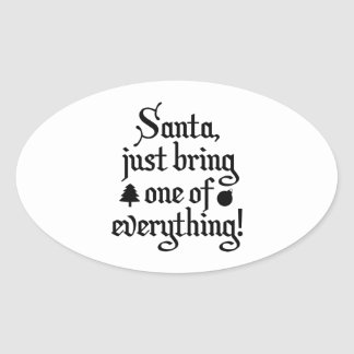 Santa, Just Bring One Of Everything! Oval Sticker