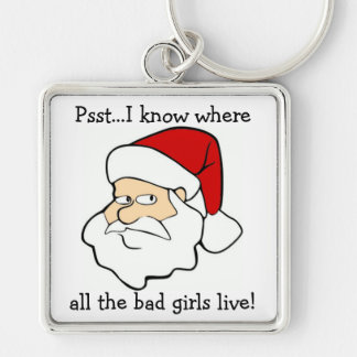 Santa Know Where The Bad Girls Live Keychain