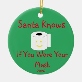 Santa Knows if you Wore your Mask Ceramic Ornament