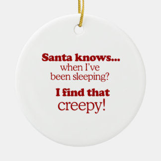 Santa knows when I've been sleeping. I find that c Ceramic Ornament