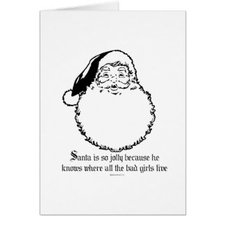Santa knows where all the bad girls live greeting card