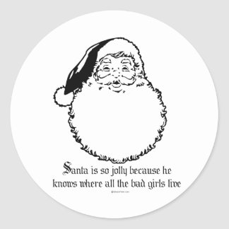 Santa knows where all the bad girls live classic round sticker