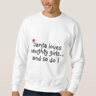 Santa Loves Naughty Girls And So Do I Sweatshirt
