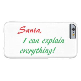 """""""Santa, puedo explicar… """"la caja del teléfono Funda De iPhone 6 Barely There"""