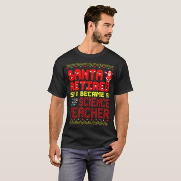 Halloween Themed Santa Retired I Became A Science Teacher Christmas T-Shirt