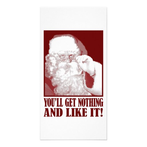 Santa Says You'll Get Nothing, And Like It! Photo Card