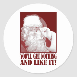 Santa Says You'll Get Nothing And Like It Round Sticker