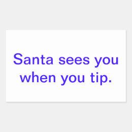 santa sees you when you tip. rectangular sticker