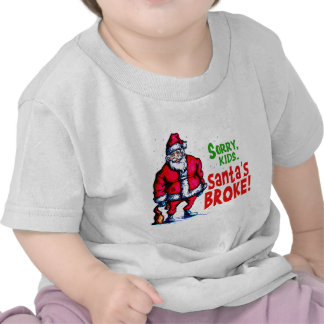 Santa's Broke T Shirt
