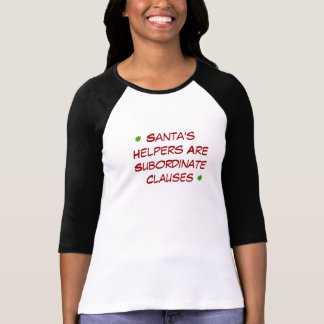 Santa's Helpers Are Subordinate Clauses T-Shirt