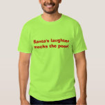 Santa's laughter mocks the poor! Shirt