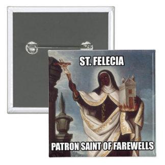 Santo patrón de Felicia del santo del botón de los Pin Cuadrado